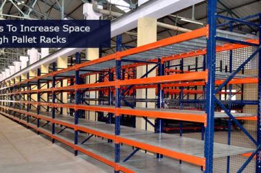 4 Ways To Increase Space Through Pallet Racks