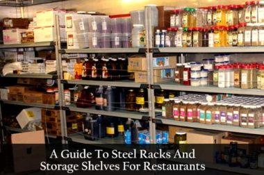 A Guide To Steel Racks And Storage Shelves For Restaurants