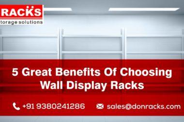 5 Great Benefits Of Choosing Wall Display Racks